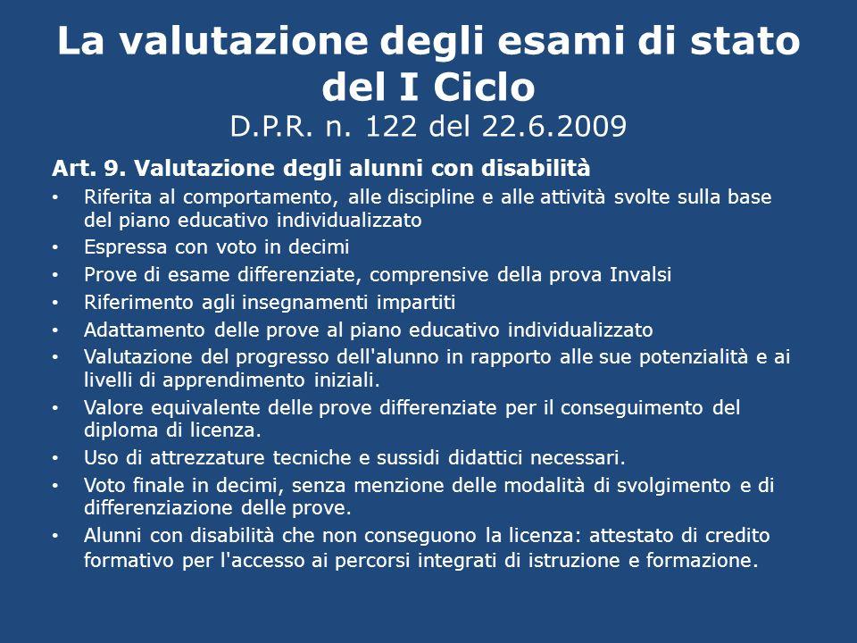 La valutazione degli esami di stato del I Ciclo D.P.R. n. 122 del 22.6.2009 Art. 9. Valutazione degli alunni con disabilità Riferita al comportamento,