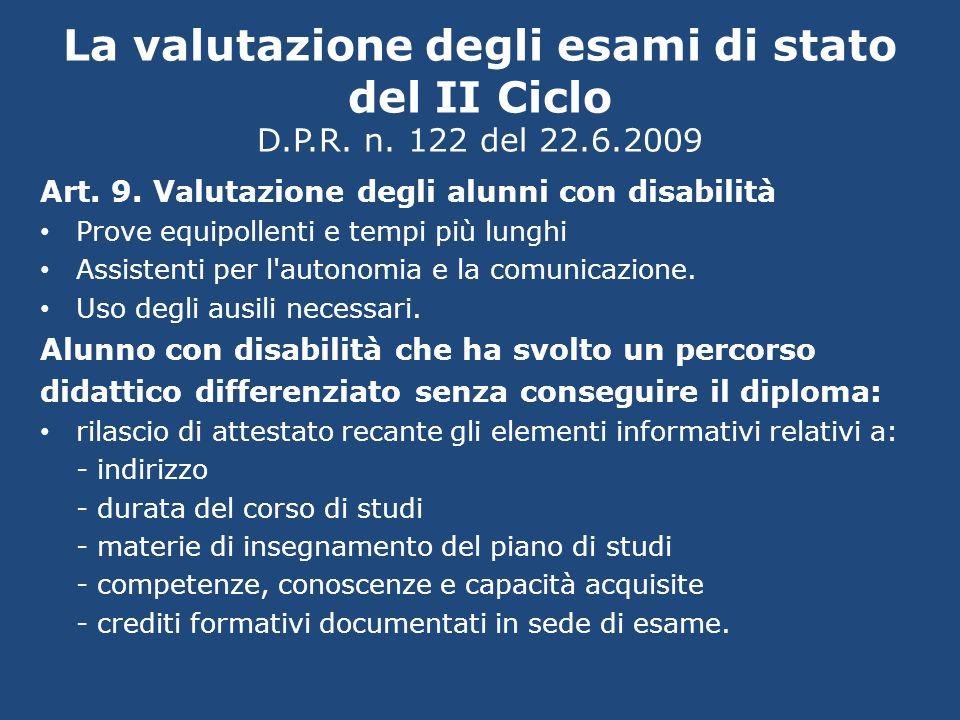 La valutazione degli esami di stato del II Ciclo D.P.R. n. 122 del 22.6.2009 Art. 9. Valutazione degli alunni con disabilità Prove equipollenti e temp
