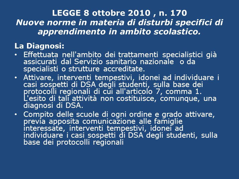LEGGE 8 ottobre 2010, n. 170 Nuove norme in materia di disturbi specifici di apprendimento in ambito scolastico. La Diagnosi: Effettuata nell'ambito d
