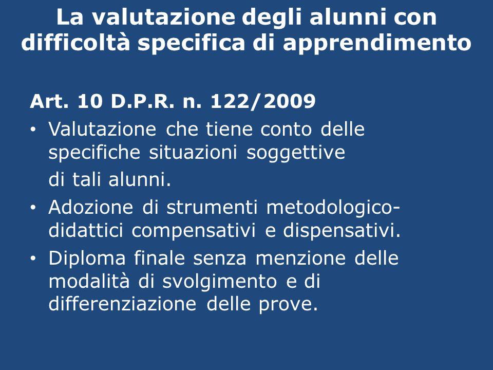 La valutazione degli alunni con difficoltà specifica di apprendimento Art. 10 D.P.R. n. 122/2009 Valutazione che tiene conto delle specifiche situazio