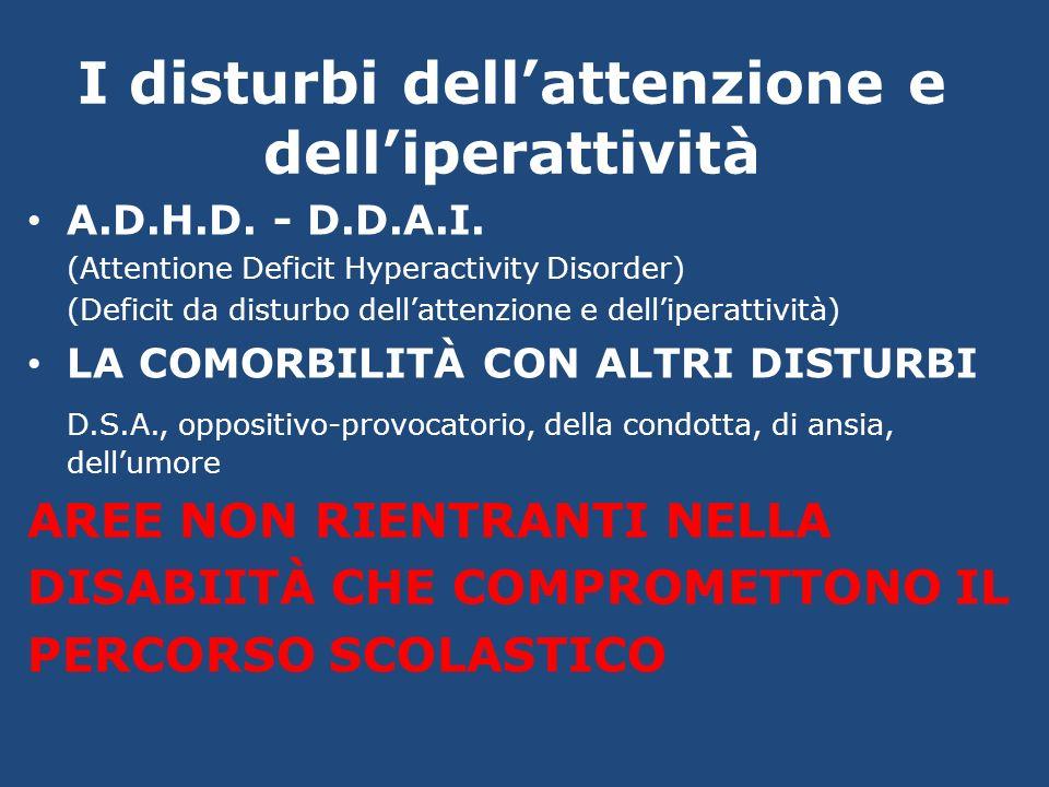 I disturbi dellattenzione e delliperattività A.D.H.D. - D.D.A.I. (Attentione Deficit Hyperactivity Disorder) (Deficit da disturbo dellattenzione e del