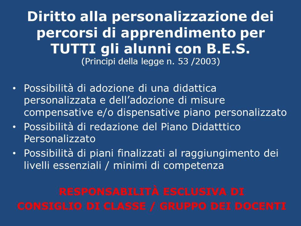 Diritto alla personalizzazione dei percorsi di apprendimento per TUTTI gli alunni con B.E.S. (Principi della legge n. 53 /2003) Possibilità di adozion