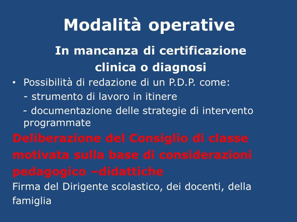 Modalità operative In mancanza di certificazione clinica o diagnosi Possibilità di redazione di un P.D.P. come: - strumento di lavoro in itinere - doc
