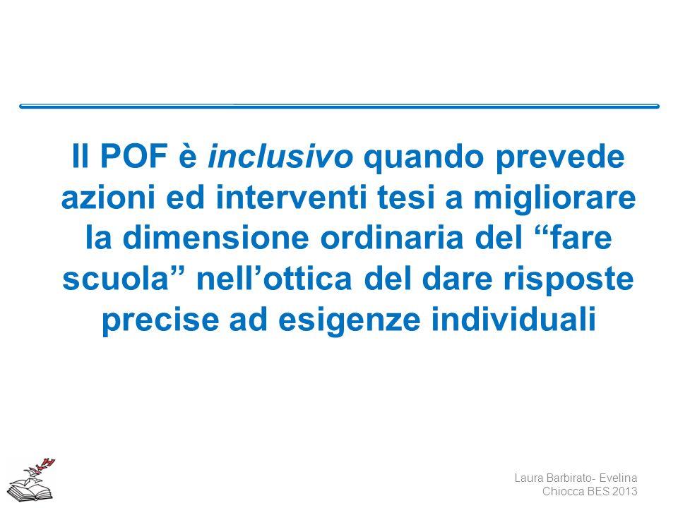 Il POF è inclusivo quando prevede azioni ed interventi tesi a migliorare la dimensione ordinaria del fare scuola nellottica del dare risposte precise