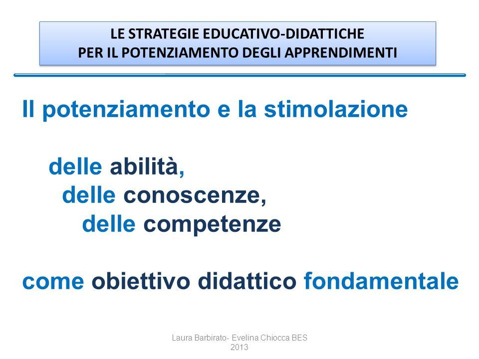 Il potenziamento e la stimolazione delle abilità, delle conoscenze, delle competenze come obiettivo didattico fondamentale Laura Barbirato- Evelina Ch