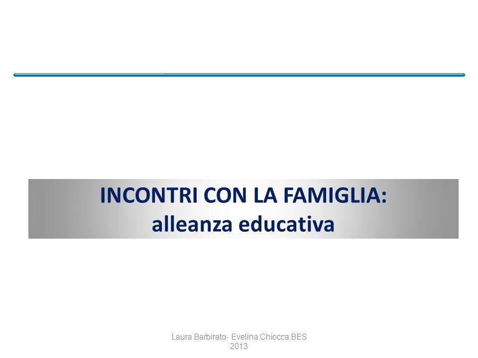 INCONTRI CON LA FAMIGLIA: alleanza educativa Laura Barbirato- Evelina Chiocca BES 2013