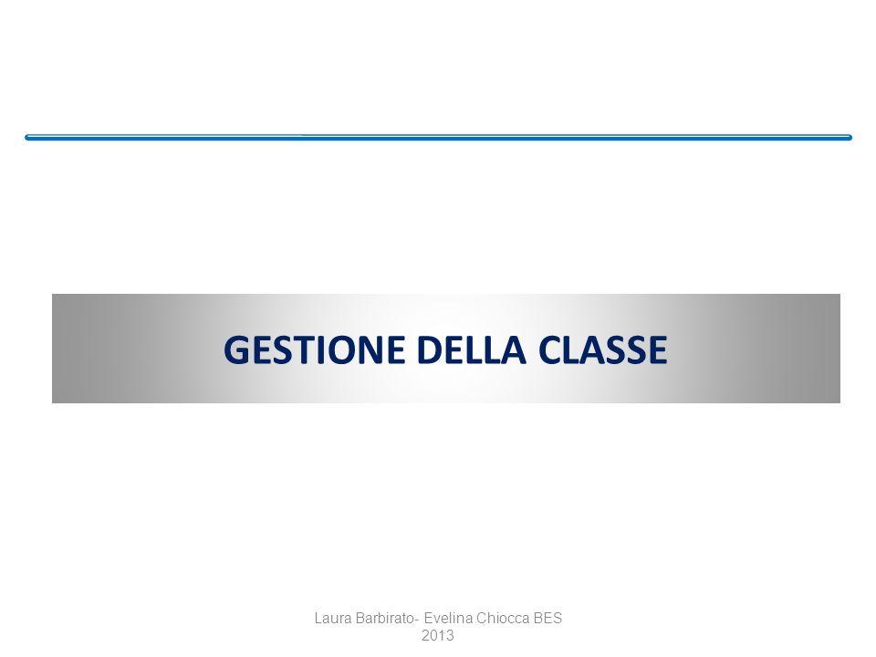 GESTIONE DELLA CLASSE Laura Barbirato- Evelina Chiocca BES 2013