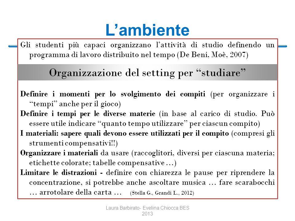 Lambiente Laura Barbirato- Evelina Chiocca BES 2013 Gli studenti più capaci organizzano lattività di studio definendo un programma di lavoro distribui