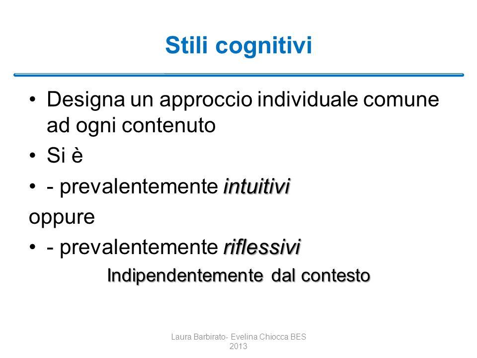 Stili cognitivi Designa un approccio individuale comune ad ogni contenuto Si è intuitivi- prevalentemente intuitivi oppure riflessivi- prevalentemente