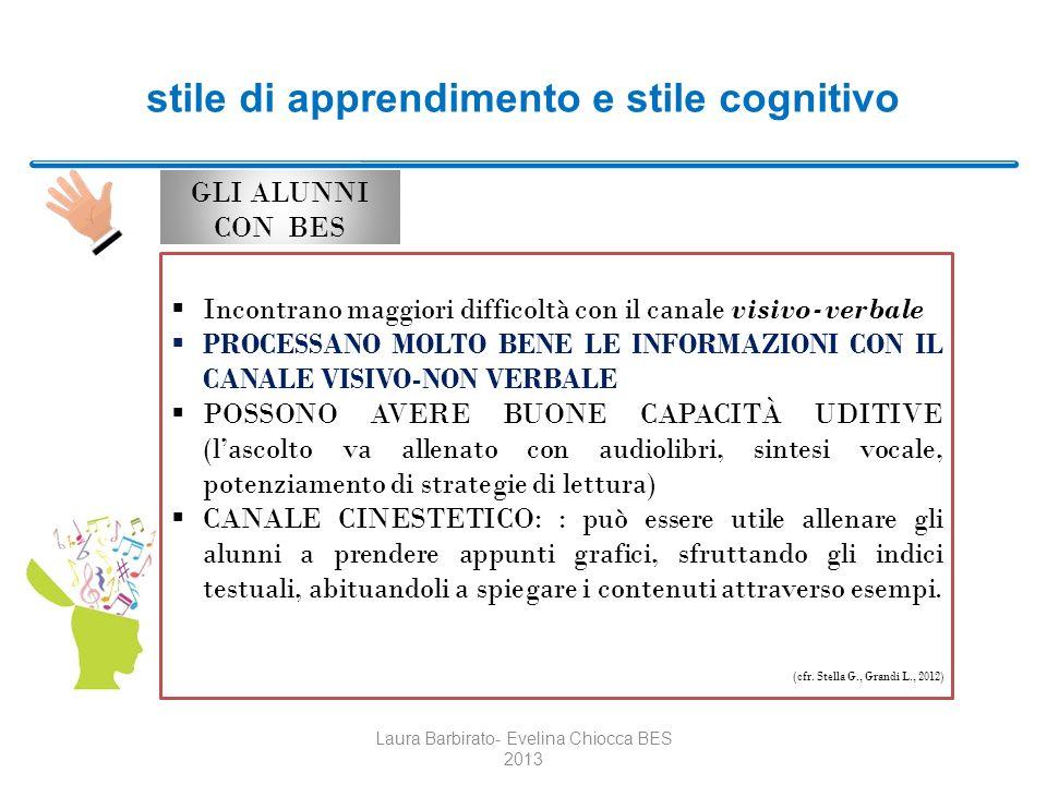 stile di apprendimento e stile cognitivo GLI ALUNNI CON BES Laura Barbirato- Evelina Chiocca BES 2013 Incontrano maggiori difficoltà con il canale vis