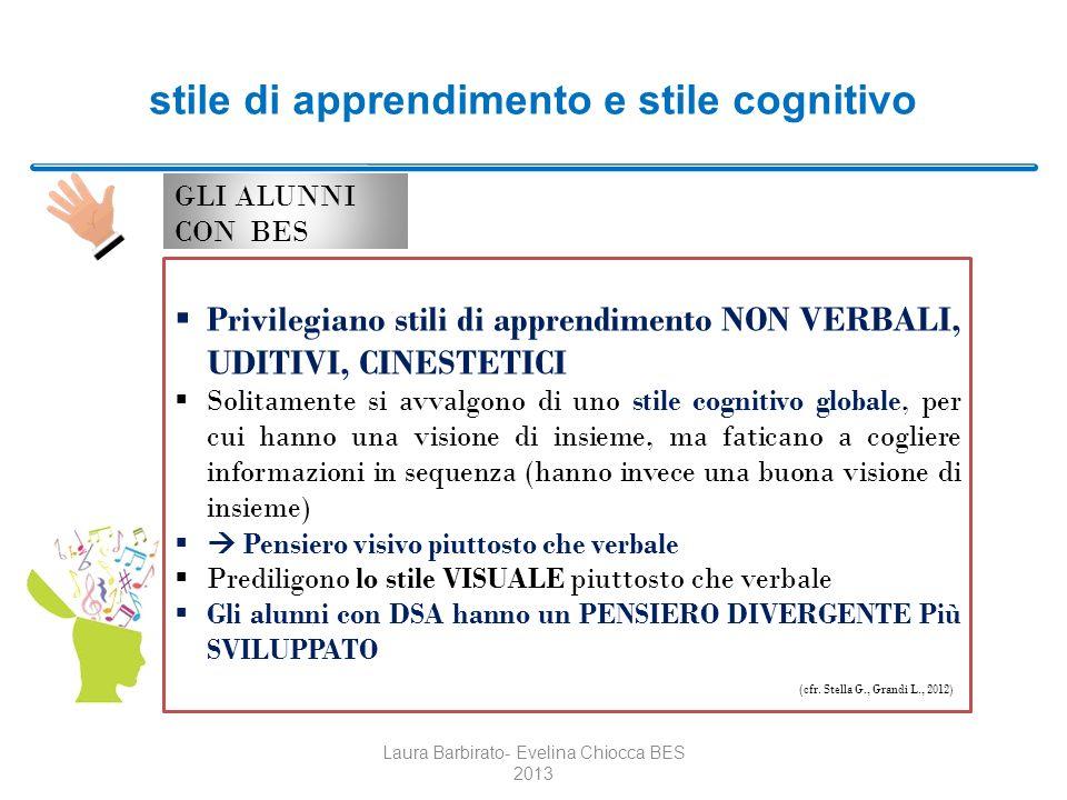 stile di apprendimento e stile cognitivo GLI ALUNNI CON BES Laura Barbirato- Evelina Chiocca BES 2013 Privilegiano stili di apprendimento NON VERBALI,