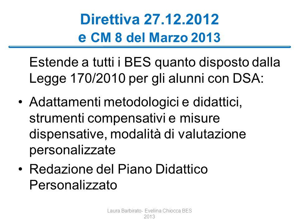 Direttiva 27.12.2012 e CM 8 del Marzo 2013 Estende a tutti i BES quanto disposto dalla Legge 170/2010 per gli alunni con DSA: Adattamenti metodologici