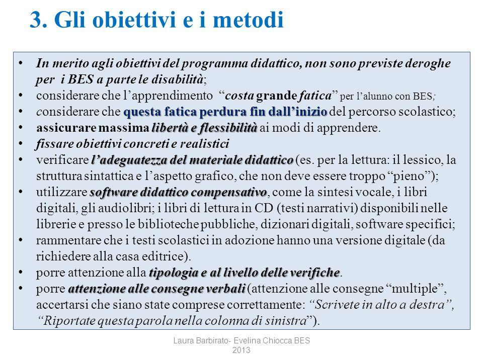 3. Gli obiettivi e i metodi In merito agli obiettivi del programma didattico, non sono previste deroghe per i BES a parte le disabilità; considerare c
