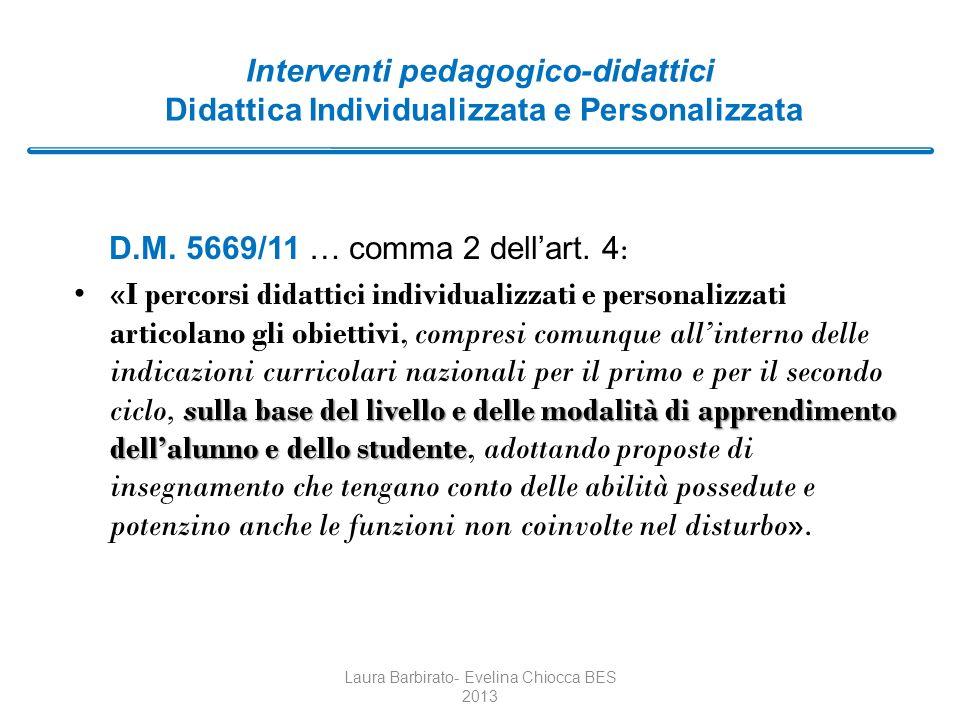 Interventi pedagogico-didattici Didattica Individualizzata e Personalizzata D.M. 5669/11 … comma 2 dellart. 4 : sulla base del livello e delle modalit