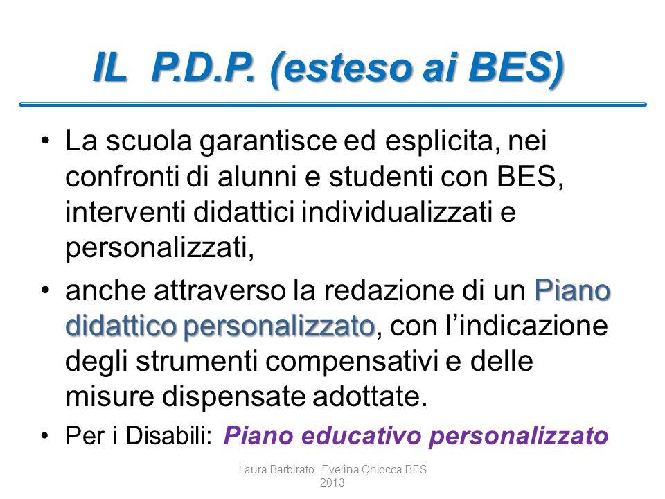 IL P.D.P. (esteso ai BES) La scuola garantisce ed esplicita, nei confronti di alunni e studenti con BES, interventi didattici individualizzati e perso