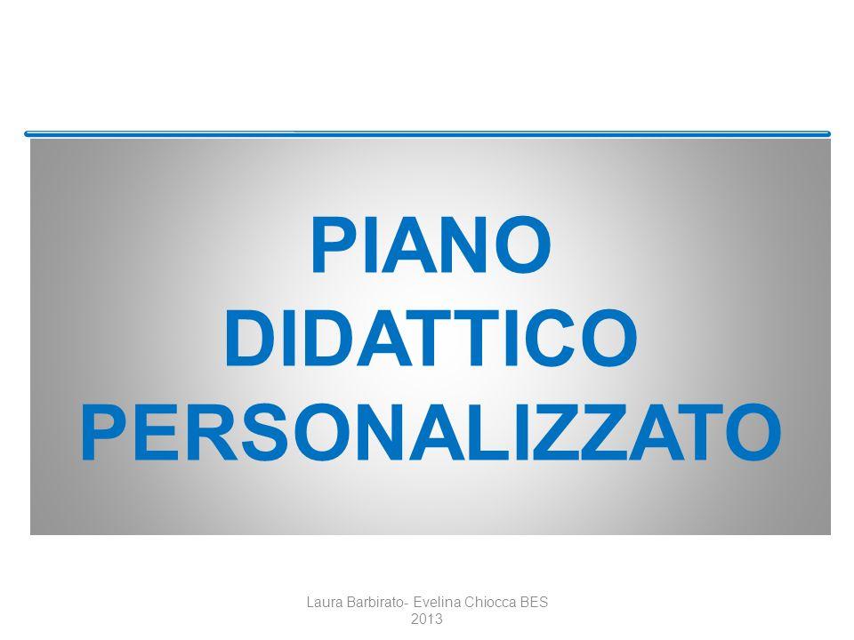 PIANO DIDATTICO PERSONALIZZATO Laura Barbirato- Evelina Chiocca BES 2013