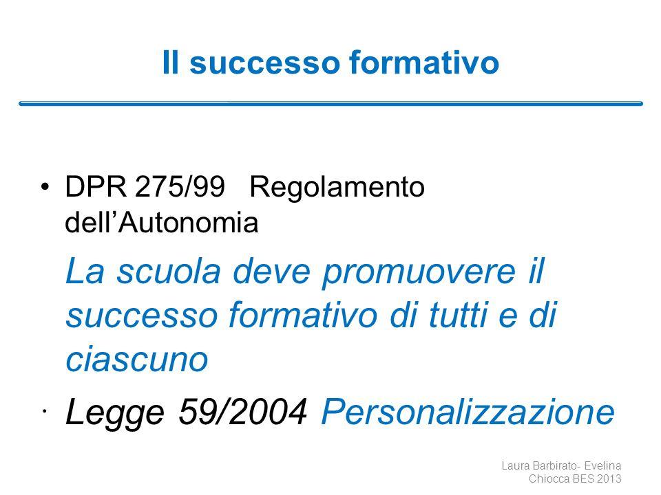 Il successo formativo DPR 275/99 Regolamento dellAutonomia La scuola deve promuovere il successo formativo di tutti e di ciascuno Legge 59/2004 Person