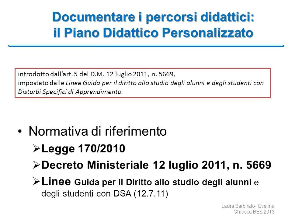 Documentare i percorsi didattici: il Piano Didattico Personalizzato Normativa di riferimento Legge 170/2010 Decreto Ministeriale 12 luglio 2011, n. 56