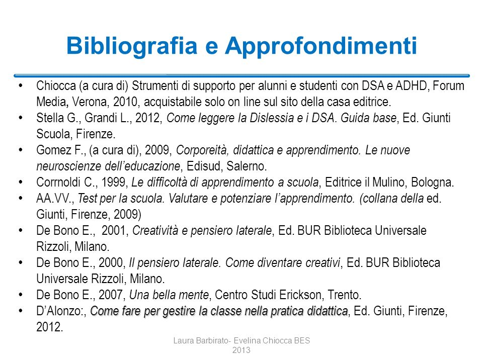 Bibliografia e Approfondimenti Chiocca (a cura di) Strumenti di supporto per alunni e studenti con DSA e ADHD, Forum Media, Verona, 2010, acquistabile