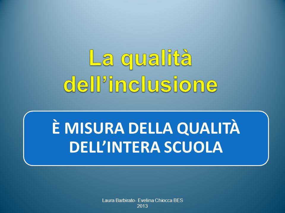 È MISURA DELLA QUALITÀ DELLINTERA SCUOLA Laura Barbirato- Evelina Chiocca BES 2013