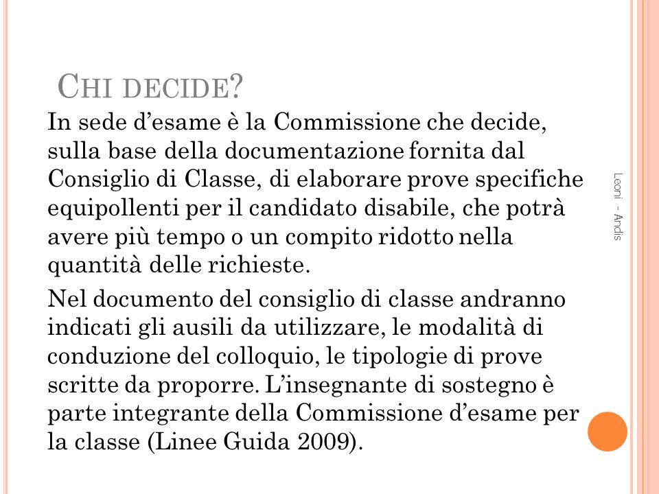C HI DECIDE ? In sede desame è la Commissione che decide, sulla base della documentazione fornita dal Consiglio di Classe, di elaborare prove specific