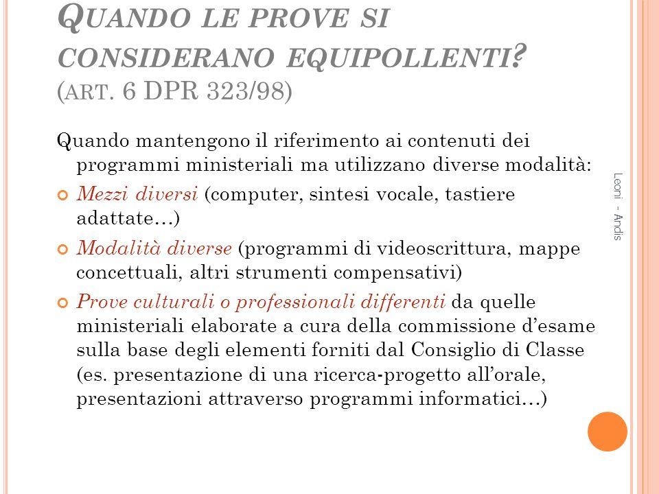 Q UANDO LE PROVE SI CONSIDERANO EQUIPOLLENTI ? ( ART. 6 DPR 323/98) Quando mantengono il riferimento ai contenuti dei programmi ministeriali ma utiliz