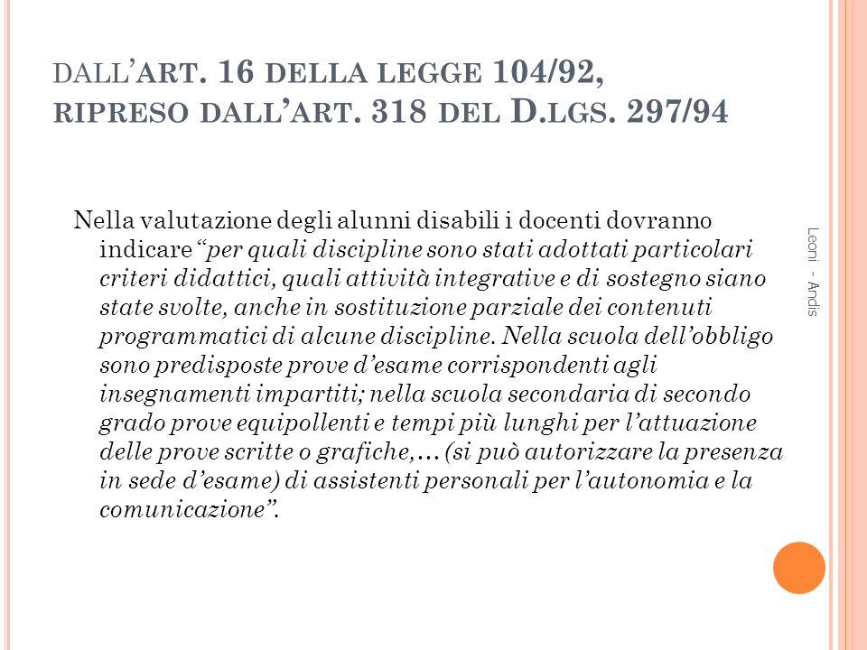 DALL ART. 16 DELLA LEGGE 104/92, RIPRESO DALL ART. 318 DEL D. LGS. 297/94 Nella valutazione degli alunni disabili i docenti dovranno indicare per qual