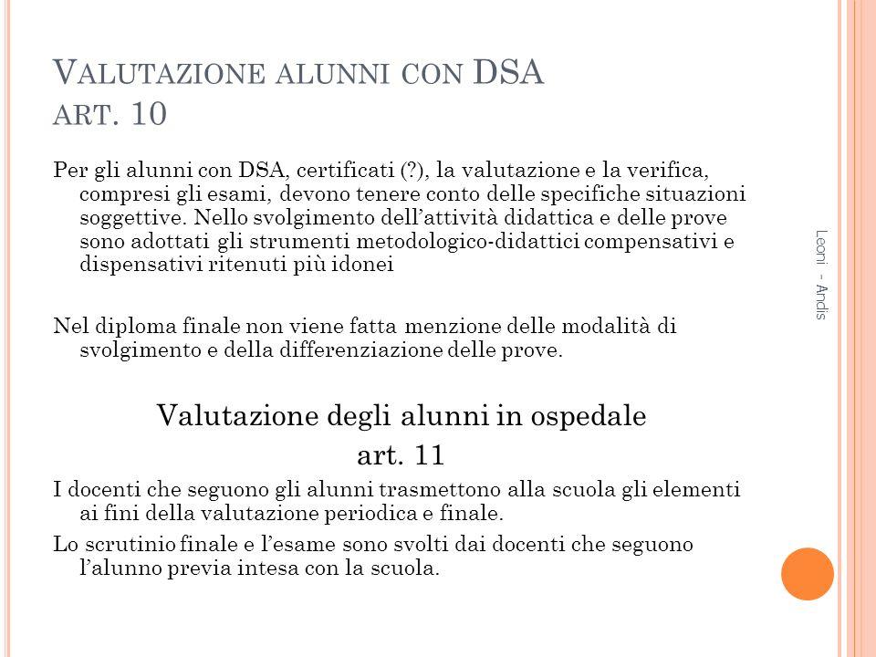 V ALUTAZIONE ALUNNI CON DSA ART. 10 Per gli alunni con DSA, certificati (?), la valutazione e la verifica, compresi gli esami, devono tenere conto del