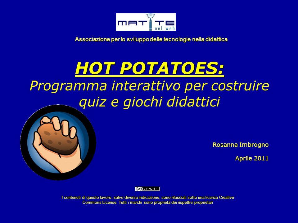 Cosè Hot Potatoes Hot Potatoes è un software per costruire esercizi interattivi sottoforma di pagine Web senza richiedere la conoscenza dei linguaggi HTML e JavaScript.