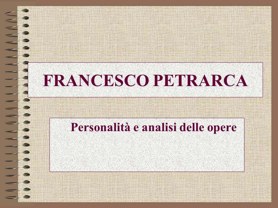 FRANCESCO PETRARCA Personalità e analisi delle opere
