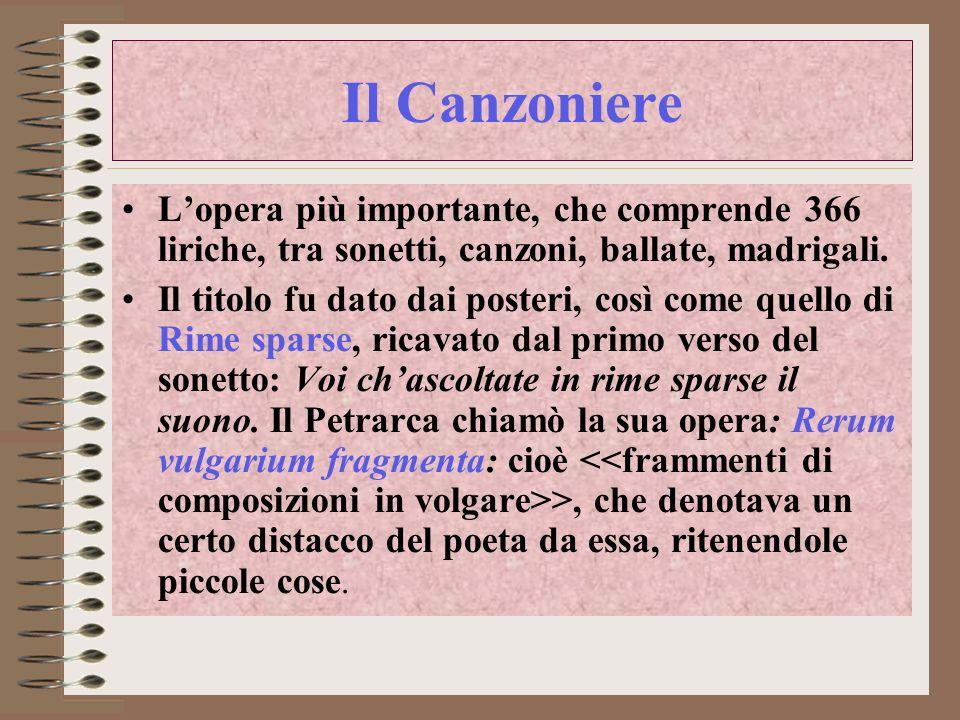 Il Canzoniere Lopera più importante, che comprende 366 liriche, tra sonetti, canzoni, ballate, madrigali.