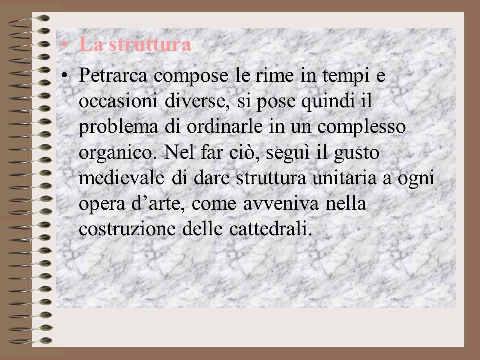Nellordinarle seguì 3 criteri: CRITERIO CRONOLOGICO nella prima parte dispose le rime scritte quando Laura era ancora in vita, mentre nella seconda quelle scritte dopo la morte dellamata.