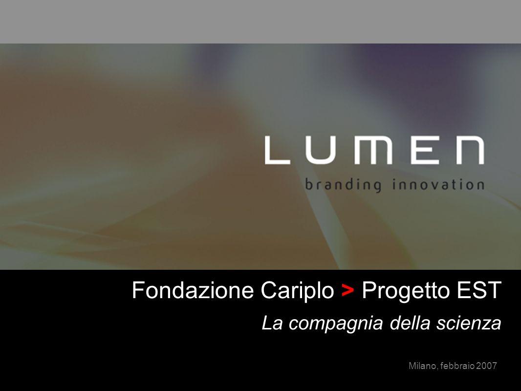 Milano, febbraio 2007 Fondazione Cariplo > Progetto EST La compagnia della scienza