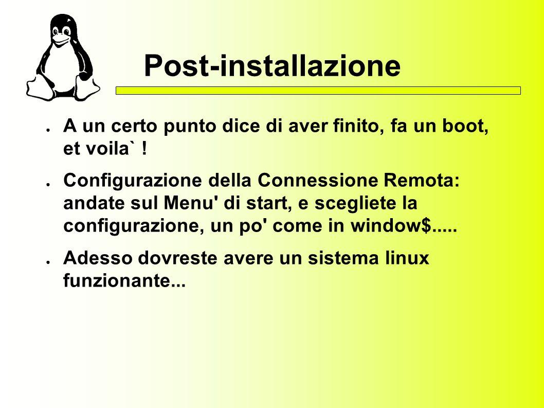 Post-installazione A un certo punto dice di aver finito, fa un boot, et voila` .