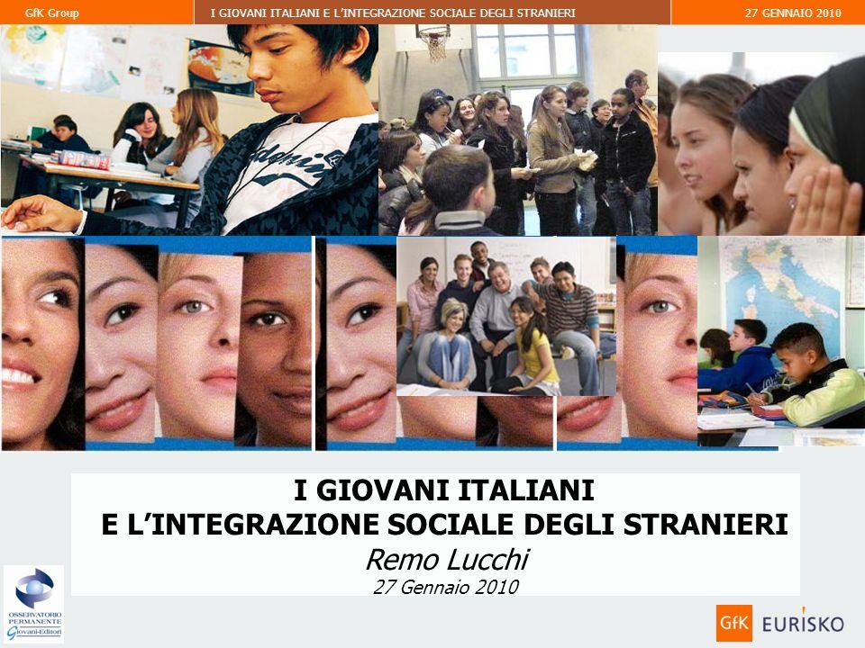 GfK GroupI GIOVANI ITALIANI E LINTEGRAZIONE SOCIALE DEGLI STRANIERI27 GENNAIO 2010 I GIOVANI ITALIANI E LINTEGRAZIONE SOCIALE DEGLI STRANIERI Remo Lucchi 27 Gennaio 2010