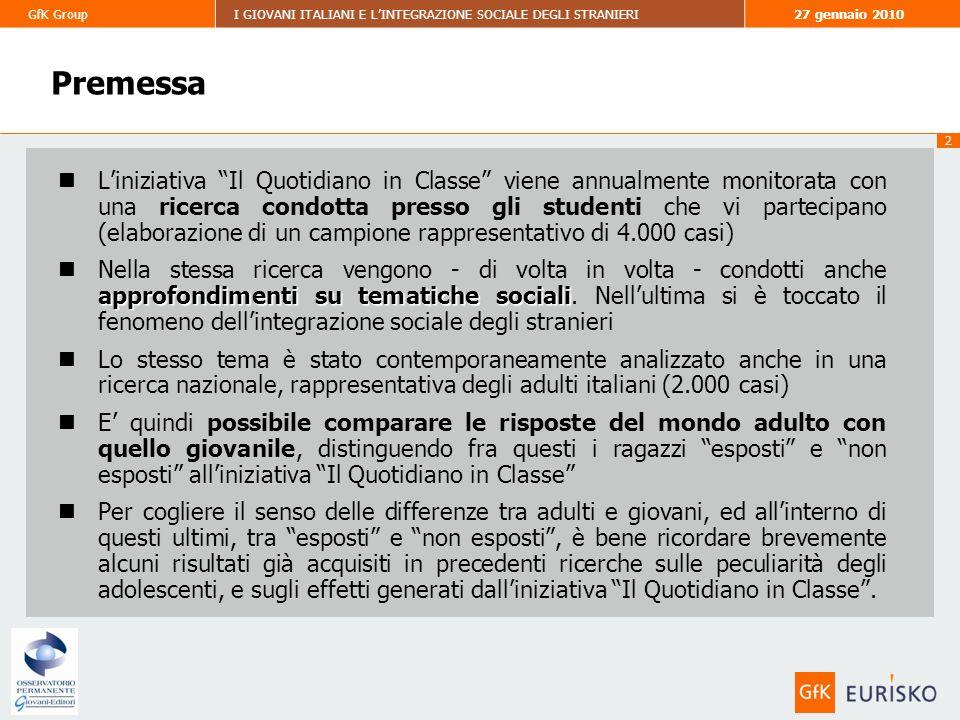 53 GfK GroupI GIOVANI ITALIANI E LINTEGRAZIONE SOCIALE DEGLI STRANIERI27 gennaio 2010 Profilo del campione - TIPOLOGIA DI SCUOLA FREQUENTATA, SESSO E CLASSE FREQUENTATA - ISTITUTI TECNICI ISTITUTO PROFESSIONALE LICEO SCIENTIFICO LICEO CLASSICO LICEO PSICO-EDUCATIVO + PSICO-PEDAGOGICO + MAGISTRALE LICEO ARTISTICO+ ISTITUTO D ARTE Base: studenti partecipanti alliniziativa Il Quotidiano in Classe; n=4.000 MASCHIO FEMMINA PRIMA SECONDA TERZA QUINTA QUARTA SESSO: CLASSE FREQUENTATA: