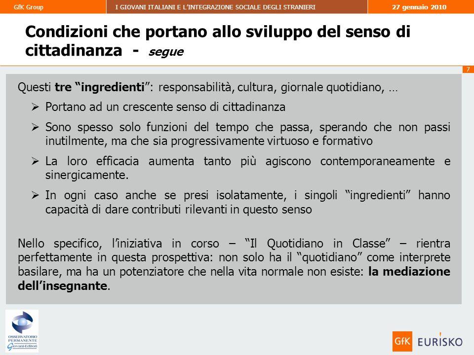 8 GfK GroupI GIOVANI ITALIANI E LINTEGRAZIONE SOCIALE DEGLI STRANIERI27 gennaio 2010 MOLTO INTERESSANTE (5) ABBASTANZA INTERESSANTE (4) COSÌ COSÌ INTERESSANTE (3) PER NIENTE INTERESSANTE (1) POCO INTERESSANTE (2) Non indica ANNO 2009 ANNO 2009 ANNO 2008 ANNO 2008 Media: 4.13 Media: 4.06 ANNO 2007 ANNO 2007 Media: 4.15 Base: studenti partecipanti alliniziativa Il Quotidiano in Classe Interesse verso liniziativa presso gli studenti coinvolti In particolare, liniziativa de Il Quotidiano in Classe ti è sembrata ….