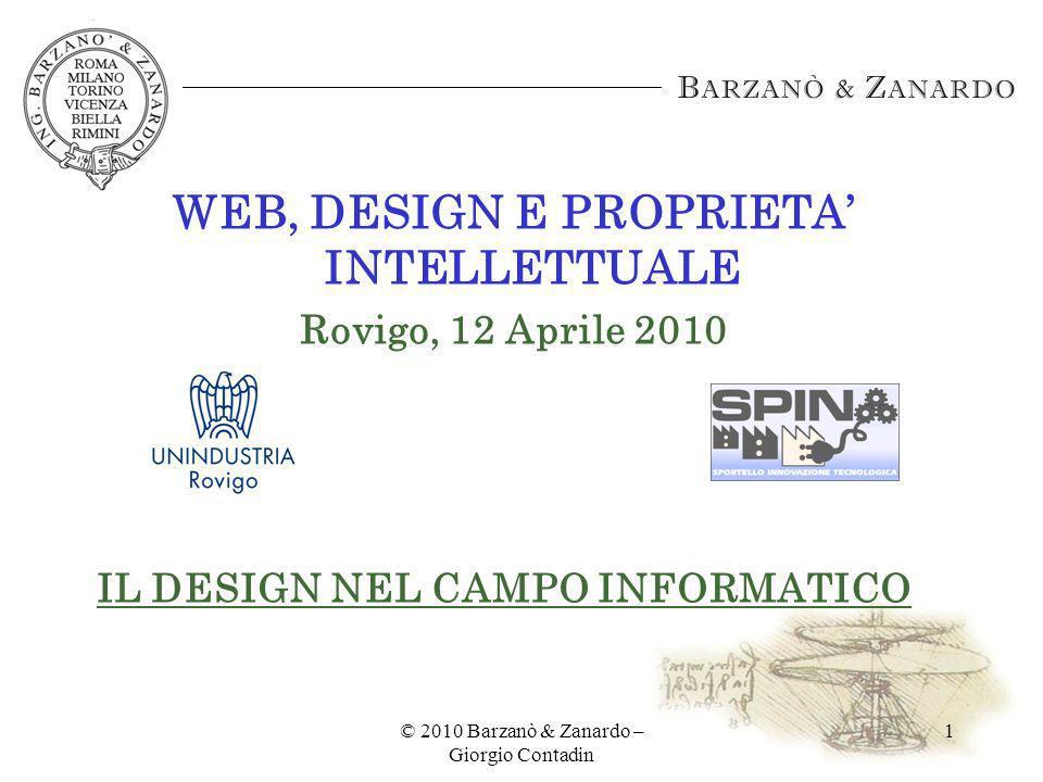 © 2010 Barzanò & Zanardo – Giorgio Contadin 1 WEB, DESIGN E PROPRIETA INTELLETTUALE Rovigo, 12 Aprile 2010 IL DESIGN NEL CAMPO INFORMATICO