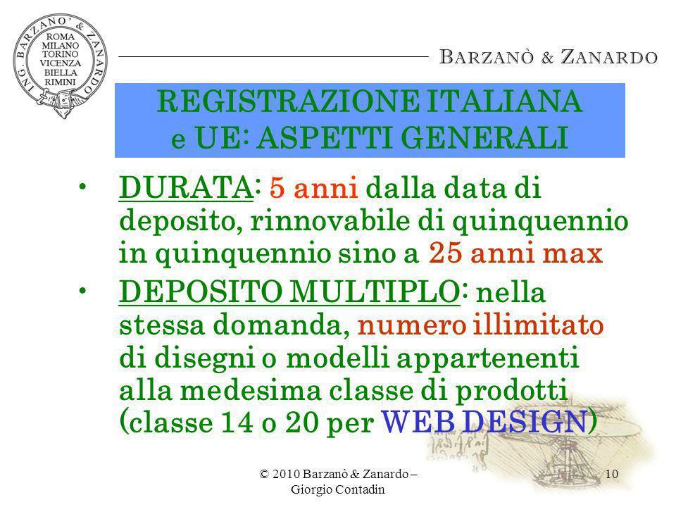 © 2010 Barzanò & Zanardo – Giorgio Contadin 10 REGISTRAZIONE ITALIANA e UE: ASPETTI GENERALI DURATA: 5 anni dalla data di deposito, rinnovabile di qui