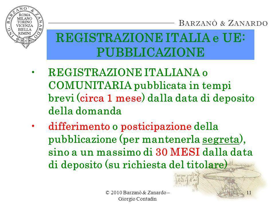 © 2010 Barzanò & Zanardo – Giorgio Contadin 11 REGISTRAZIONE ITALIA e UE: PUBBLICAZIONE REGISTRAZIONE ITALIANA o COMUNITARIA pubblicata in tempi brevi