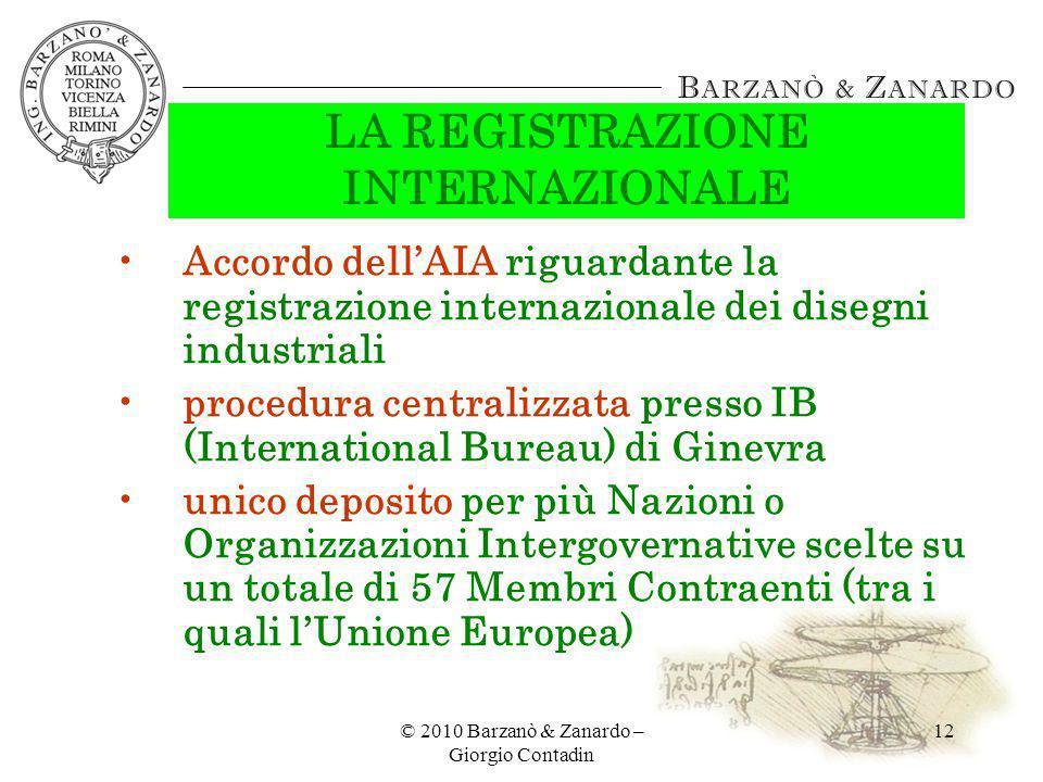 © 2010 Barzanò & Zanardo – Giorgio Contadin 12 LA REGISTRAZIONE INTERNAZIONALE Accordo dellAIA riguardante la registrazione internazionale dei disegni