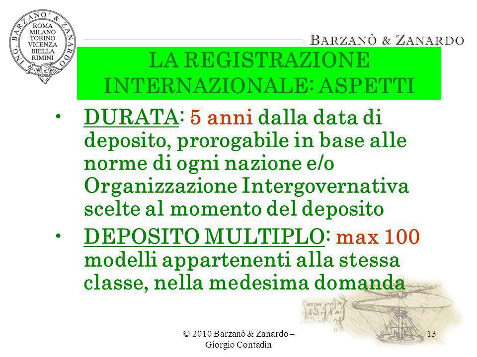 © 2010 Barzanò & Zanardo – Giorgio Contadin 13 LA REGISTRAZIONE INTERNAZIONALE: ASPETTI DURATA: 5 anni dalla data di deposito, prorogabile in base all