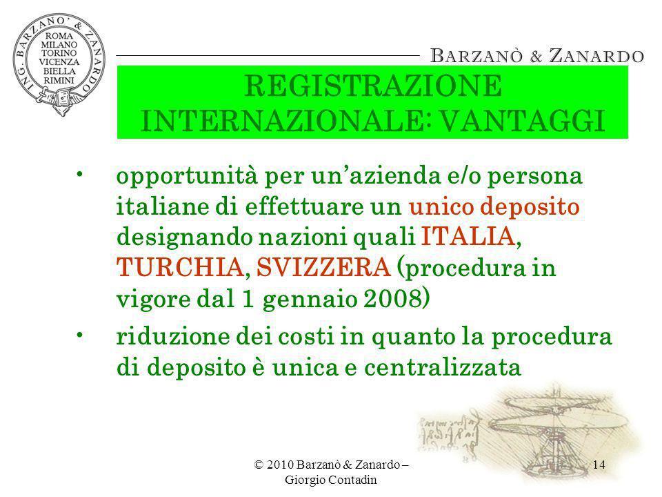© 2010 Barzanò & Zanardo – Giorgio Contadin 14 REGISTRAZIONE INTERNAZIONALE: VANTAGGI opportunità per unazienda e/o persona italiane di effettuare un