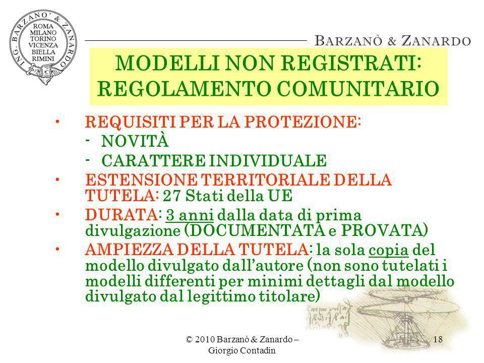 © 2010 Barzanò & Zanardo – Giorgio Contadin 18 MODELLI NON REGISTRATI: REGOLAMENTO COMUNITARIO REQUISITI PER LA PROTEZIONE: -NOVITÀ -CARATTERE INDIVID