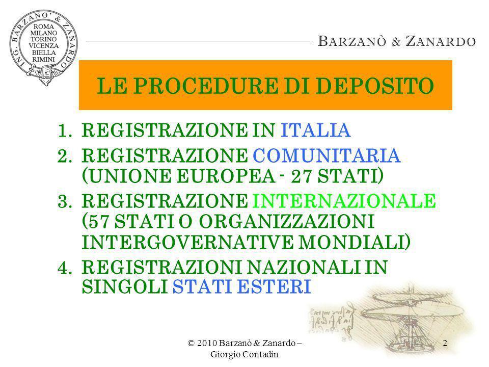 © 2010 Barzanò & Zanardo – Giorgio Contadin 2 LE PROCEDURE DI DEPOSITO 1.REGISTRAZIONE IN ITALIA 2.REGISTRAZIONE COMUNITARIA (UNIONE EUROPEA - 27 STAT