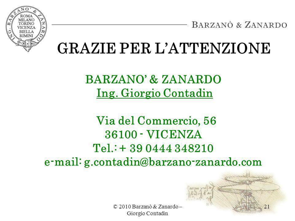 © 2010 Barzanò & Zanardo – Giorgio Contadin 21 GRAZIE PER LATTENZIONE BARZANO & ZANARDO Ing. Giorgio Contadin Via del Commercio, 56 36100 - VICENZA Te
