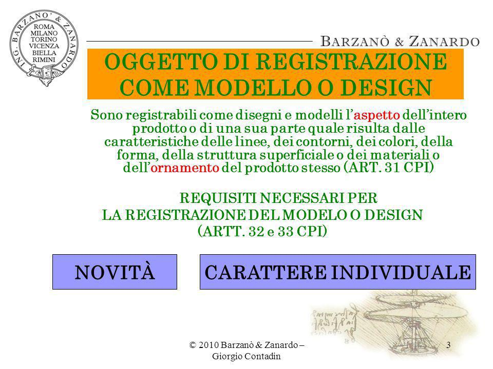 © 2010 Barzanò & Zanardo – Giorgio Contadin 3 OGGETTO DI REGISTRAZIONE COME MODELLO O DESIGN Sono registrabili come disegni e modelli laspetto dellint