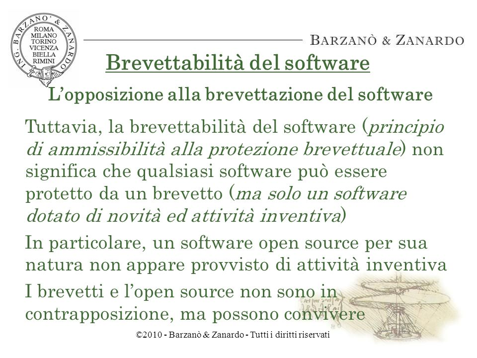 ©2010 - Barzanò & Zanardo - Tutti i diritti riservati Brevettabilità del software Lopposizione alla brevettazione del software - Programmatori Open source: no ai brevetti di software tout court - Eurolinux Alliance: no ai brevetti per software general purpose