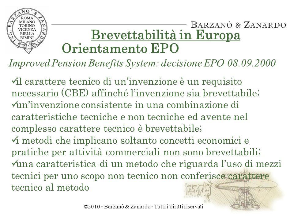 ©2010 - Barzanò & Zanardo - Tutti i diritti riservati Brevettabilità in Europa Improved Pension Benefits System Domanda di brevetto europeo EP 332770 Deposito: 15.03.88 - respinta Brevetto statunitense US 4750121 Deposito: 03.10.85 Concesso il 7.06.1988