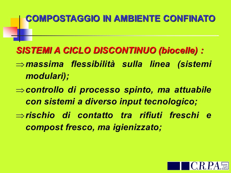 COMPOSTAGGIO IN AMBIENTE CONFINATO SISTEMI A CICLO DISCONTINUO (biocelle) : massima flessibilità sulla linea (sistemi modulari); controllo di processo
